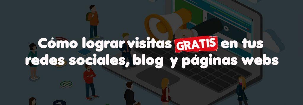 cómo lograr visitas gratis en redes sociales, blogs y páginas webs